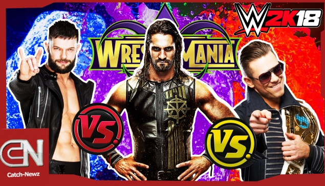 WWE 2K18 : The Miz vs Seth Rollins vs Finn Balor à WrestleMania 34 !