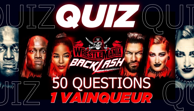 50 questions, 1 vainqueur : participez au quiz WWE WrestleMania Backlash