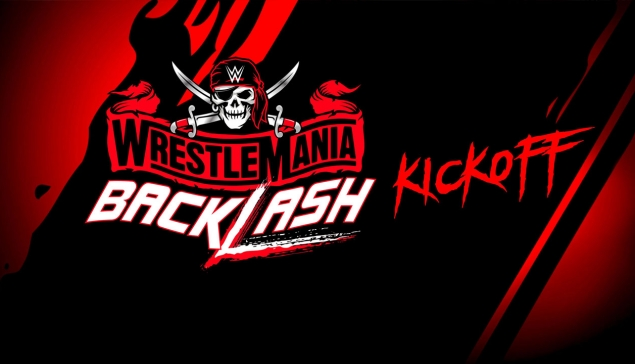 Kickoff : WWE WrestleMania Backlash 2021